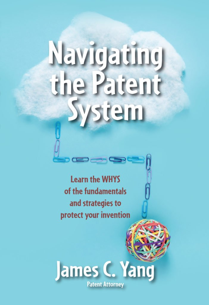 Navigating the Patent System - new book by Orange County patent attorney, James Yang